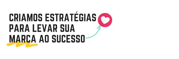 Serviços - Criamos estratégias para levar sua marca ao sucesso